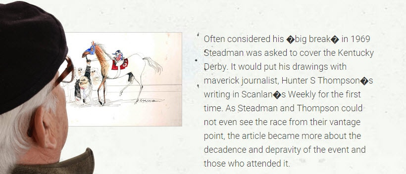 Screen shot from Ralph Steadman's online autobiography in which he shows the Kentucky Derby drawing for Scanlan's Monthly where I watched him draw. Wow.